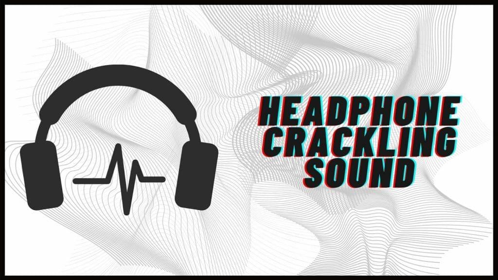 Headphones Crackling Windows 10